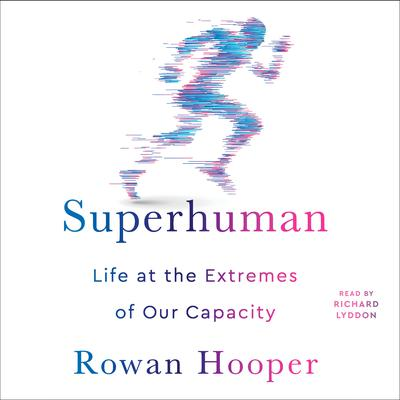 Superhuman: Life at the Extremes of Our Capacity Audiobook, by