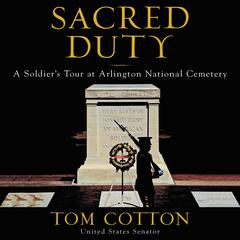 Sacred Duty: A Soldiers Tour at Arlington National Cemetery Audiobook, by Tom Cotton