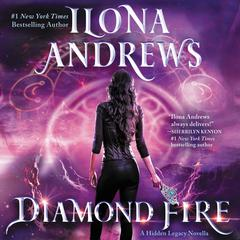 Diamond Fire: A Hidden Legacy Novella Audiobook, by Ilona Andrews