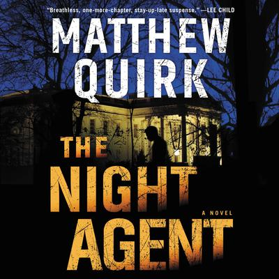 The Night Agent: A Novel Audiobook, by Matthew Quirk