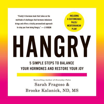 Hangry: 5 Simple Steps to Balance Your Hormones and Restore Your Joy (Including a Customizable Paleo/Mediterranean Plan!) Audiobook, by Brooke Kalanick-Larson, ND, MS