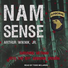 Nam-Sense: Surviving Vietnam with the 101st Airborne Audiobook, by Arthur Wiknik