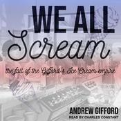 We All Scream: The Fall of the Giffords Ice Cream Empire Audiobook, by Author Info Added Soon
