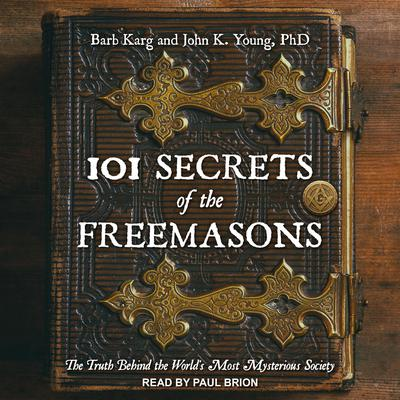 101 Secrets of the Freemasons: The Truth Behind the Worlds Most Mysterious Society Audiobook, by John K. Young