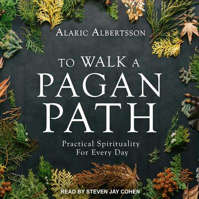To Walk a Pagan Path: Practical Spirituality for Every Day Audiobook, by Alaric Albertsson