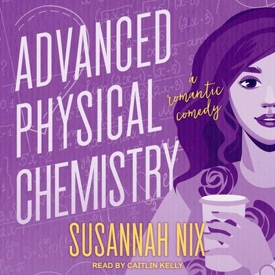 Advanced Physical Chemistry: A Romantic Comedy Audiobook, by Susannah Nix