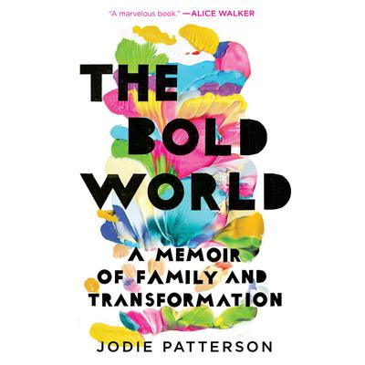 The Bold World: A Memoir of Family and Transformation Audiobook, by Jodie Patterson