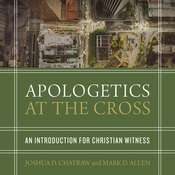 Apologetics at the Cross: An Introduction for Christian Witness Audiobook, by Joshua D. Chatraw, Mark D. Allen