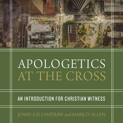 Apologetics at the Cross: An Introduction for Christian Witness Audiobook, by Joshua D. Chatraw