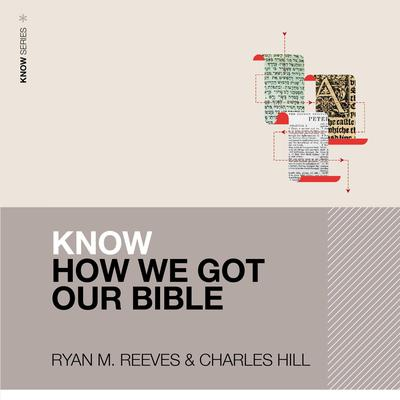 Know How We Got Our Bible Audiobook, by Charles E. Hill