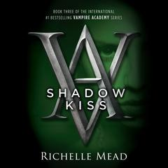 Shadow Kiss: A Vampire Academy Novel Audiobook, by Richelle Mead