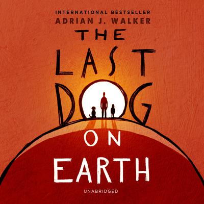 The Last Dog on Earth Audiobook, by Adrian J.  Walker