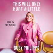 This Will Only Hurt a Little Audiobook, by Busy Philipps