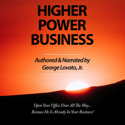 Higher Power Business: Open Your Office Door All the Way…Because He is Already in Your Business! Audiobook, by George Lovato