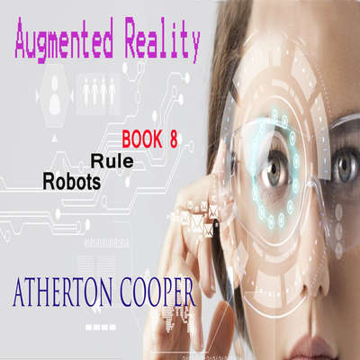 Augmented Reality - Robots Rule - Book 8 Audiobook, by Atherton Cooper
