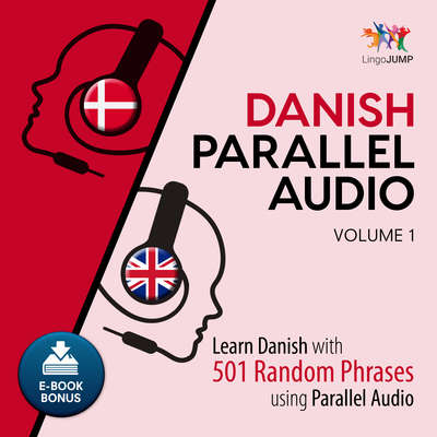 Danish Parallel Audio Volume 1: Learn Danish with 501 Random Phrases Using Parallel Audio Audiobook, by Lingo Jump