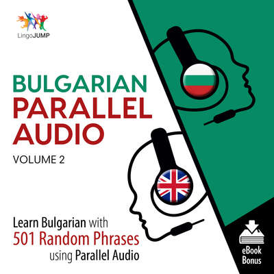 Bulgarian Parallel Audio Volume 2: Learn Bulgarian with 501 Random Phrases Using Parallel Audio Audiobook, by Lingo Jump