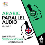 Arabic Parallel Audio Volume 2: Learn Arabic with 501 Random Phrases Using Parallel Audio Audiobook, by Lingo Jump
