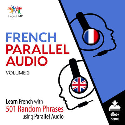 French Parallel Audio Volume 2: Learn French with 501 Random Phrases Using Parallel Audio Audiobook, by Lingo Jump
