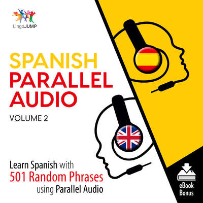 Spanish Parallel Audio Volume 2: Learn Spanish with 501 Random Phrases Using Parallel Audio Audiobook, by Lingo Jump