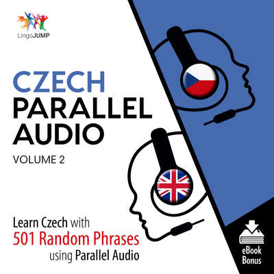 Czech Parallel Audio Volume 2: Learn Czech with 501 Random Phrases Using Parallel Audio Audiobook, by Lingo Jump