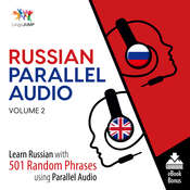 Russian Parallel Audio Volume 2: Learn Russian with 501 Random Phrases using Parallel Audio Audiobook, by Lingo Jump