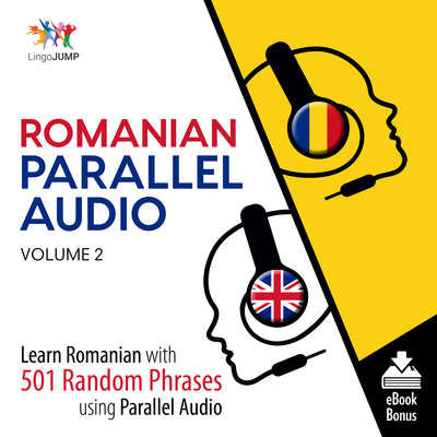 Romanian Parallel Audio Volume 2: Learn Romanian with 501 Random Phrases Using Parallel Audio Audiobook, by Lingo Jump