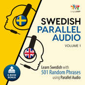 Swedish Parallel Audio Volume 1: Learn Swedish with 501 Random Phrases Using Parallel Audio Audiobook, by Lingo Jump