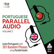 Portuguese Parallel Audio Volume 2: Learn Portuguese with 501 Random Phrases Using Parallel Audio Audiobook, by Lingo Jump