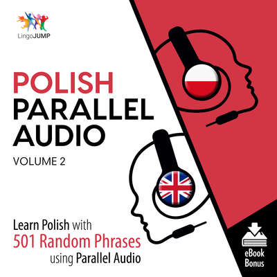 Polish Parallel Audio Volume 2: Learn Polish with 501 Random Phrases using Parallel Audio Audiobook, by Lingo Jump