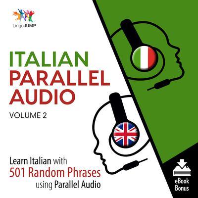 Italian Parallel Audio Volume 2: Learn Italian with 501 Random Phrases Using Parallel Audio Audiobook, by Lingo Jump