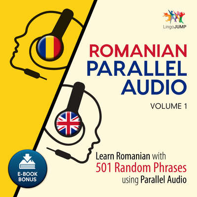 Romanian Parallel Audio Volume 1: Learn Romanian with 501 Random Phrases Using Parallel Audio Audiobook, by Lingo Jump