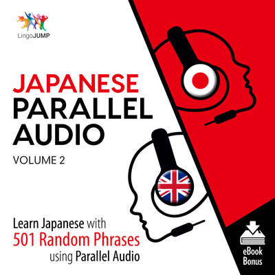 Japanese Parallel Audio Volume 2: Learn Japanese with 501 Random Phrases Using Parallel Audio Audiobook, by Lingo Jump