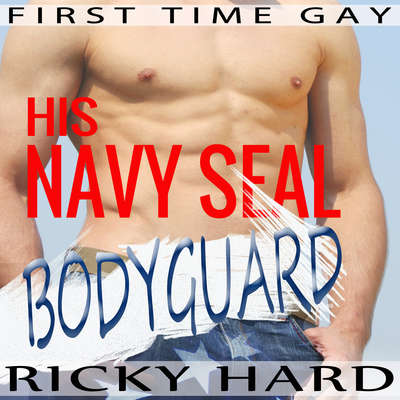 First Time Gay - His Navy Seal Bodyguard: Gay MM Erotica Audiobook, by Ricky Hard