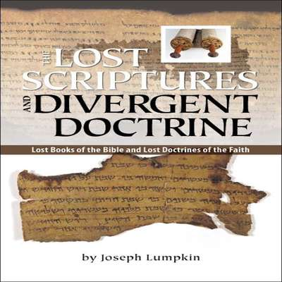The Lost Scriptures and Divergent Doctrine::  Lost Books of the Bible and Lost Doctrines of the Faith Audiobook, by Joseph Lumpkin