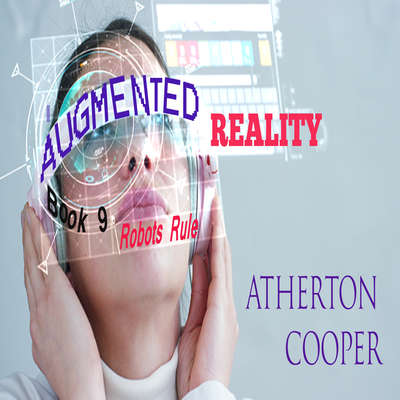 Augmented Reality - Robots Rule - Book 9 Audiobook, by Atherton Cooper