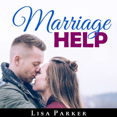 Marriage Help: : How To Save And Rebuild Your Connection, Trust, Communication And Intimacy Audiobook, by Lisa Parker