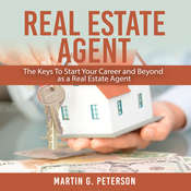 Real Estate Agent: : The Keys To Start Your Career and Beyond as a Real Estate Agent Audiobook, by Author Info Added Soon