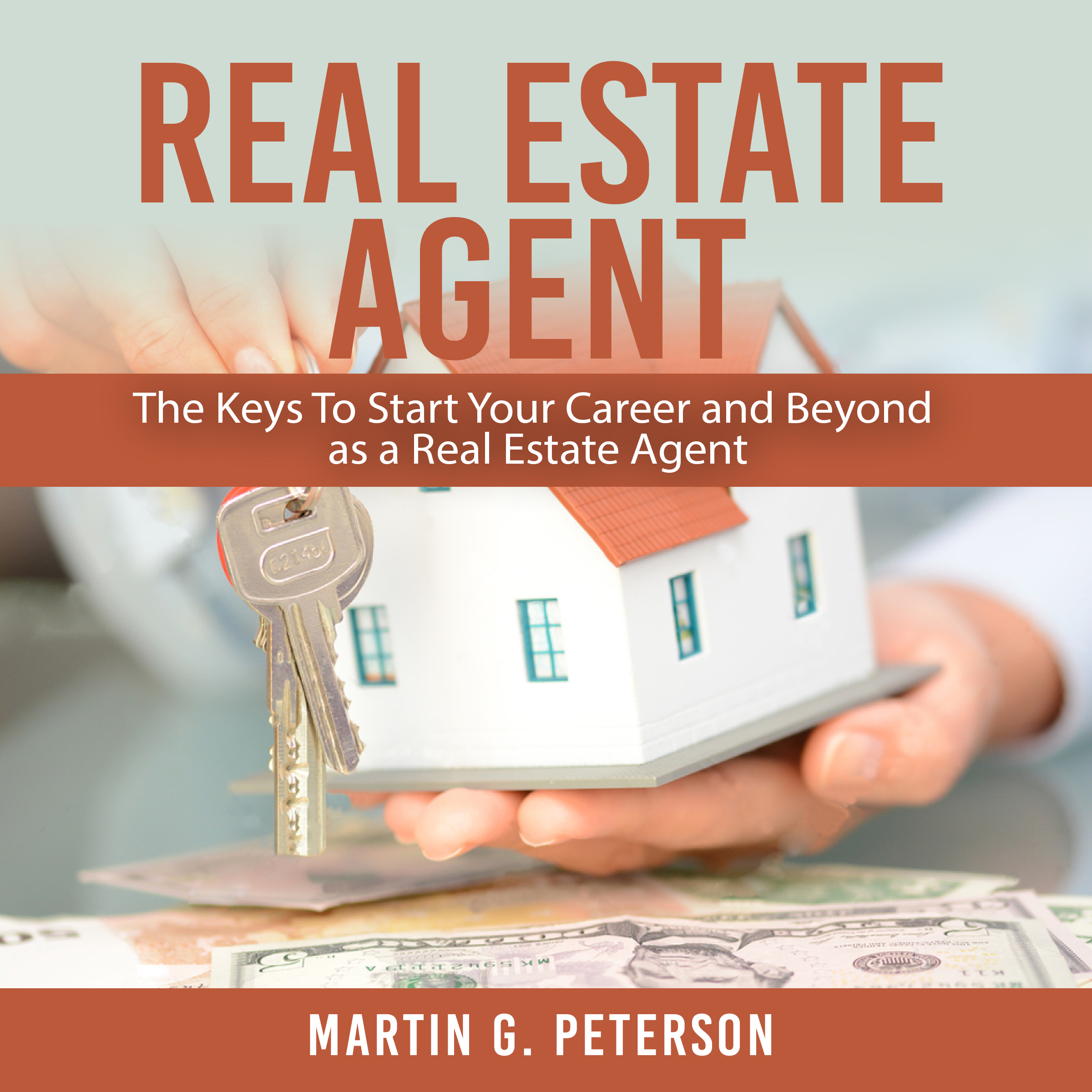 Real Estate Agent: : The Keys To Start Your Career and Beyond as a Real  Estate Agent Audiobook
