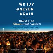 We Say #NeverAgain: Reporting by the Parkland Student Journalists: Reporting from the School That Inspired the Nation Audiobook, by Author Info Added Soon
