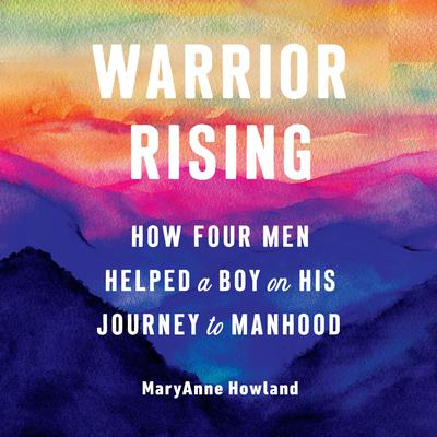Warrior Rising: How Four Men Helped a Boy on his Journey to Manhood Audiobook, by Michael Smith