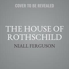 The House of Rothschild: Volume 2: The Worlds Banker: 1849-1999 Audiobook, by Niall Ferguson