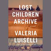 Lost Children Archive: A novel Audiobook, by Valeria Luiselli