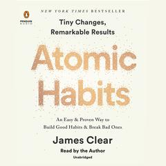 Atomic Habits: Tiny Changes, Remarkable Results Audiobook, by James Clear