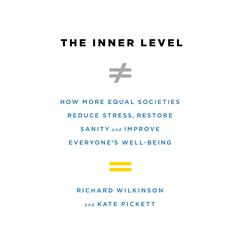 The Inner Level: How More Equal Societies Reduce Stress, Restore Sanity and Improve Everyones Well-Being Audiobook, by Richard Wilkinson, Kate Pickett