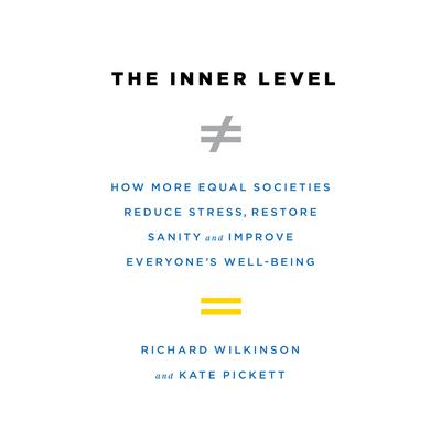 The Inner Level: How More Equal Societies Reduce Stress, Restore Sanity and Improve Everyone's Well-Being Audiobook, by
