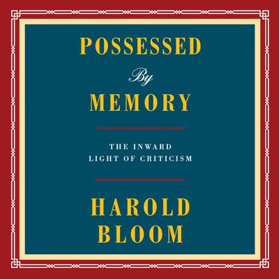 Possessed by Memory: The Inward Light of Criticism Audiobook, by Harold Bloom