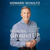 From the Ground Up: A Journey to Reimagine the Promise of America Audiobook, by Howard Schultz