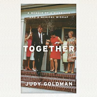 Together: A Memoir of a Marriage and a Medical Mishap Audiobook, by Judy Goldman