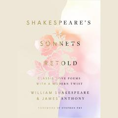 Shakespeares Sonnets, Retold: Classic Love Poems with a Modern Twist Audiobook, by James Anthony, William Shakespeare